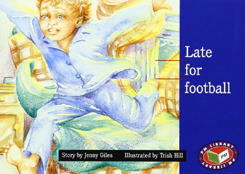 PM Blue Set 3 Fiction Level 11 (8): Late for Football PM Blue Set 3 Level 11: 5 By Jenny Giles