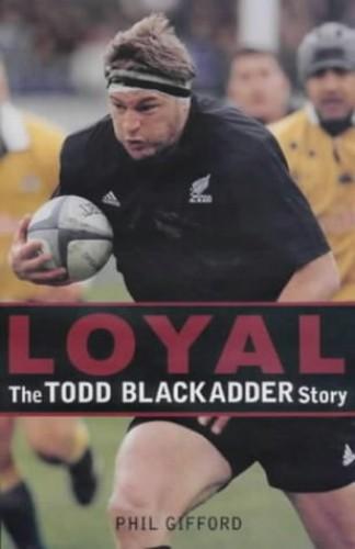 Loyal: Todd Blackadder Story By Todd Blackadder