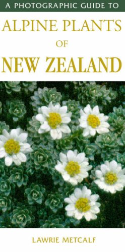Photographic Guide to Alpine Plants of New Zealand By Lawrie Metcalf