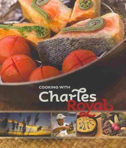 Cooking with Charles Royal By Charles Royal