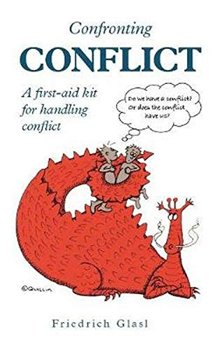Confronting Conflict: A First-aid Kit for Handling Conflict By Friedrich Glasl