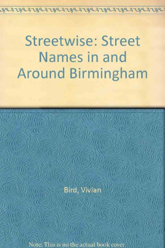 Streetwise: Street Names in and Around Birmingham by Vivian Bird