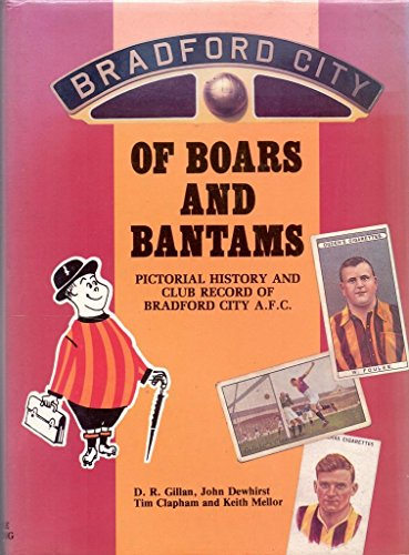 Of Boars And Bantams: The Pistorial History And Club Record Of Bradford City A.F.C.