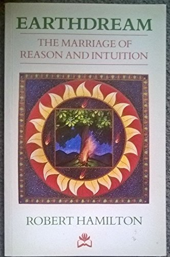 Earthdream: The Marriage of Reason and Intuition by Robert Hamilton