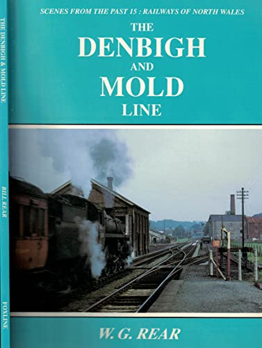 Railways of North Wales: Denbigh and Mold Line (Scenes from the Past S.) By W.G. Rear