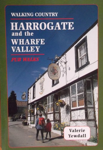 Harrogate and the Wharfe Valley Pub Walks By Valerie Yewdall