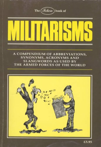 Token Book of Militarisms: A Compendium of Abbreviations, Synonyms, Acronyms and Slangwords as Used by the Armed Forces of the World (A Token title) Edited by John W. Mussell