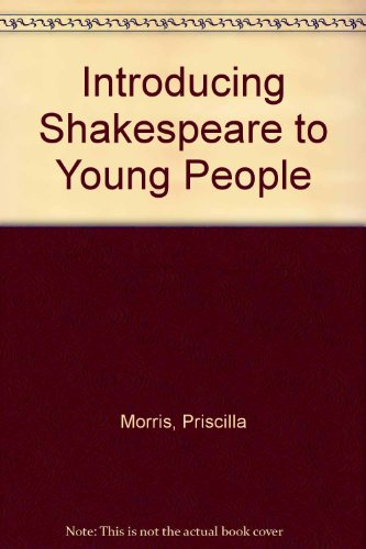 Introducing Shakespeare to Young People By Priscilla Morris