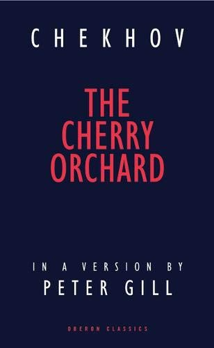 Cherry Orchard  (Trans. by Peter Gill) By Anton Chekhov