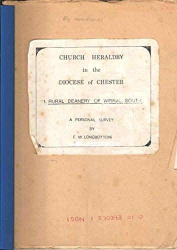 Church Heraldry in the Diocese of Chester: Rural Deanery of Wirral South v. 1 By F.W. Longbottom