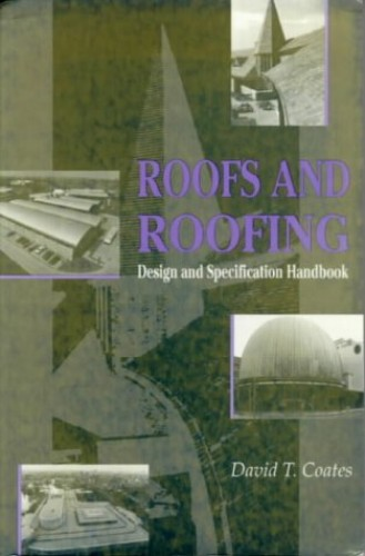 Roofs and Roofing: Design and Specification Handbook By David T. Coates