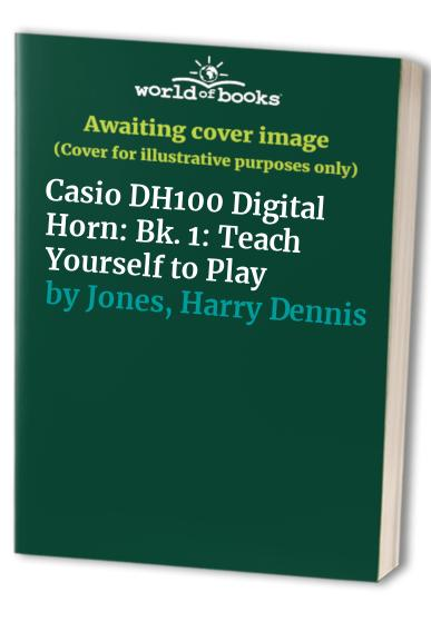 Casio DH100 Digital Horn: Teach Yourself to Play: Bk. 1 by Harry Dennis Jones
