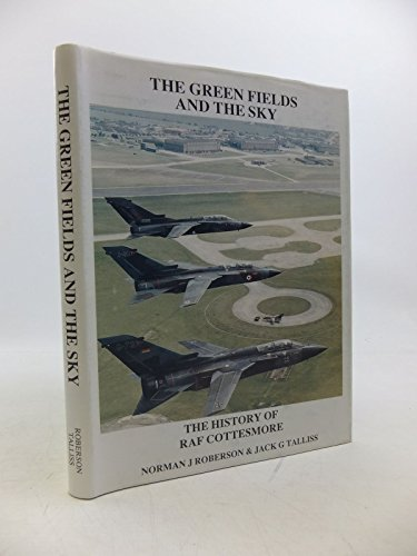 Green Fields and the Sky: History of Royal Air Force Cottesmore By N. Roberson