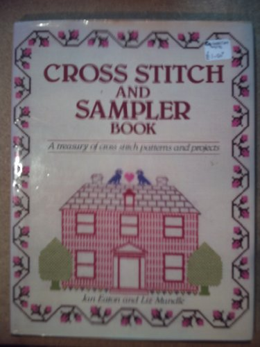 The Cross Stitch and Sampler Book By Liz Mundle