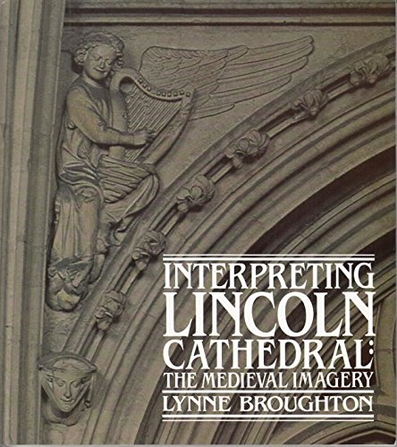 Interpreting Lincoln Cathedral: The Medieval Imagery By Lynne Mary Broughton