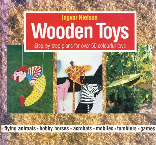 Wooden Toys : Step-By-Step Plans For Over Fifty Colourful Toys : By Ingvar Nielsen