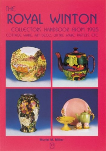 The Royal Winton Collectors Handbook from 1925: Cottage Ware, Art Deco, Lustre Ware, Pastels, Etc. By Muriel Miller