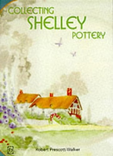 Collecting Shelley Pottery by Robert Prescott-Walker