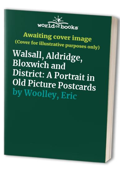 Walsall, Aldridge, Bloxwich and District By Eric Woolley