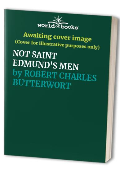 NOT SAINT EDMUND'S MEN By ROBERT CHARLES BUTTERWORTH