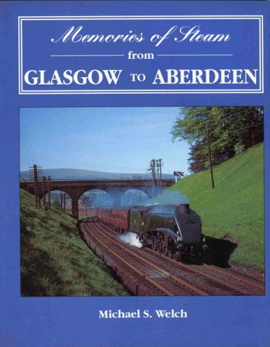 Memories of Steam from Glasgow to Aberdeen By Michael Welch