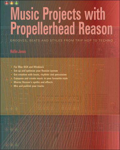 Music Projects with Propellerhead Reason: Grooves, Beats and Styles from Trip Hop to Techno By Hollin Jones