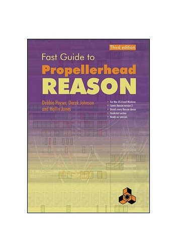 Fast Guide to Propellerhead Reason By Debbie Poyser