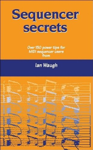Sequencer Secrets: Hints and Tips for MIDI Sequencer Users by Ian Waugh