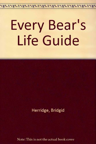 Every Bear's Life Guide By Bridgid Herridge
