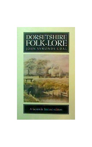 Dorsetshire Folklore By John Symonds Udal