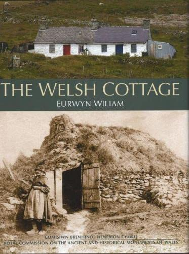 Welsh Cottage, The - Building Traditions of the Rural Poor, 1750-1900 By Eurwyn Wiliam