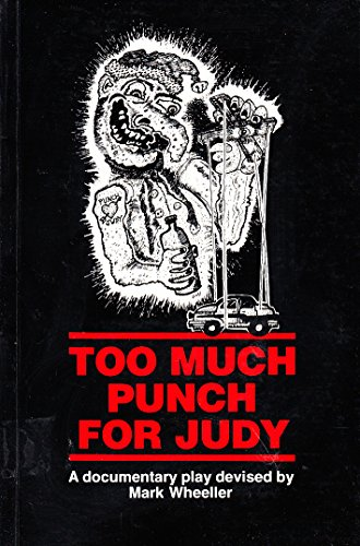 Too much punch for Judy: A documentary play By Mark Wheeller