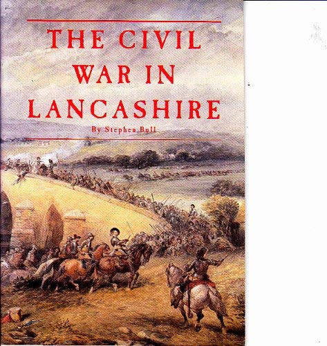 The Civil War in Lancashire By Stephen Bull