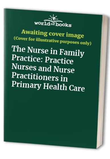 The Nurse in Family Practice: Practice Nurses and Nurse Practitioners in Primary Health Care Edited by Ann Bowling