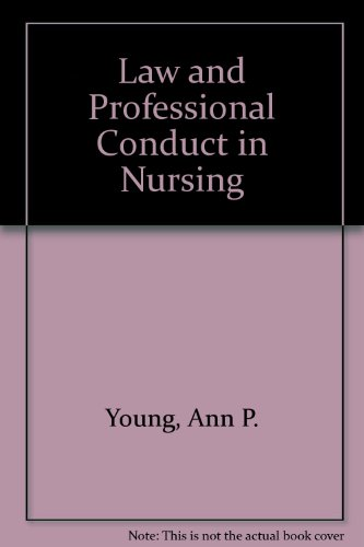 Law and Professional Conduct in Nursing By Ann P. Young
