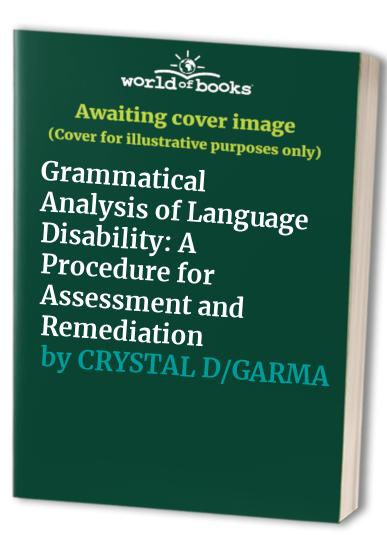 Grammatical Analysis of Language Disability: A Procedure for Assessment and Remediation by David Crystal