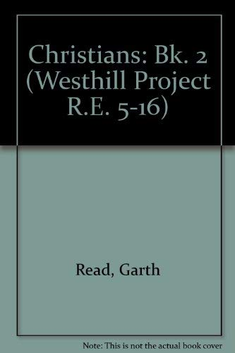 Christians: Bk. 2 (Westhill Project R.E. 5-16) By Garth Read