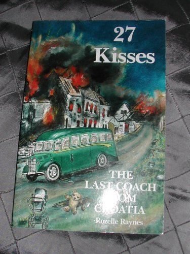 27 Kisses: The Last Coach from Croatia by Rozelle Raynes