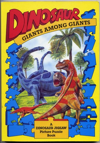 DINOSAUR: GIANTS AMONG GIANTS : A DINOSAUR JIGSAW , Picture Puzzle Book : 4 Puzzles