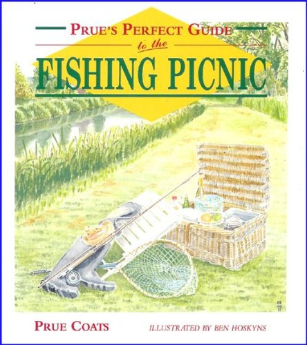 Prue's Perfect Guide to the Fishing Picnic By Prue Coats