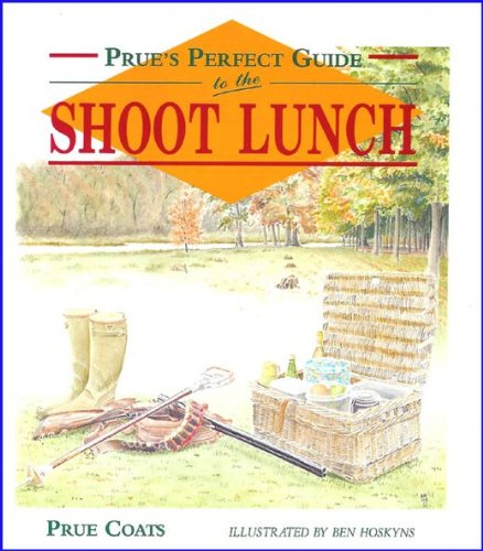 Prue's Perfect Guide to the Shooting Lunch By Prue Coats