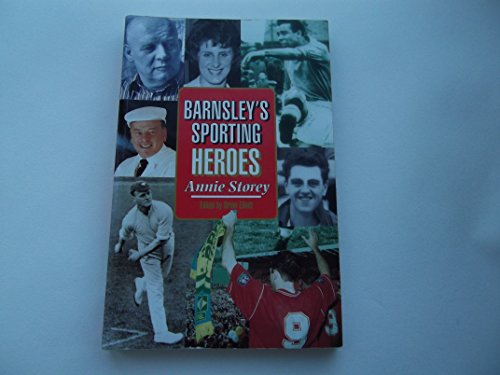 Barnsley's Sporting Heroes (Aspects of Barnsley) By Annie Storey