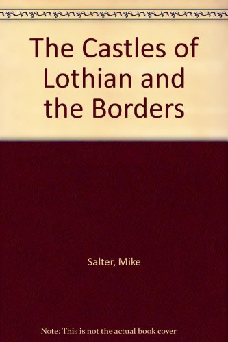 The Castles of Lothian and the Borders by Mike Salter