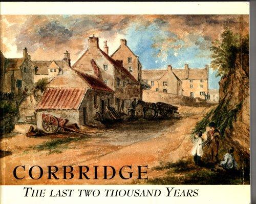 Corbridge the Last 2000 Years By Gillian Dickinson