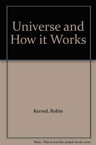 Universe and How it Works By Robin Kerrod