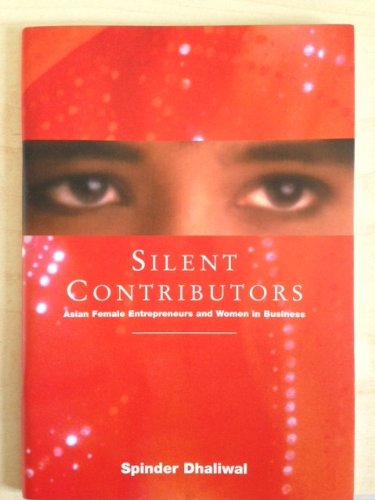 Silent contributors: Asian female entrepreneurs and women in business By Spinder Dhaliwal