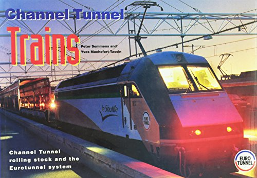 Channel Tunnel Trains: Channel Tunnel Rolling Stock and the Eurotunnel System By P. W. B. Semmens