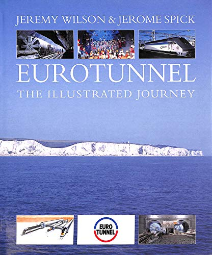 Eurotunnel: The Illustrated Journey by Jeremy Wilson
