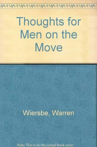 Thoughts for Men on the Move By Warren Wiersbe
