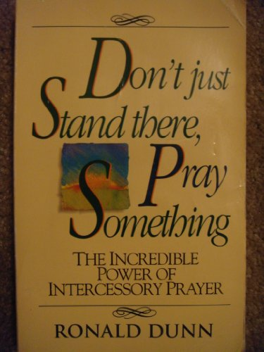 Don't Just Stand There...Pray Something! By Ronald Dunn